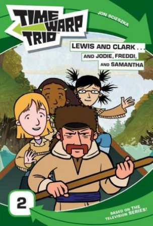 Lewis and Clark...and Jodie, Freddi, and Samantha by Jon Scieszka