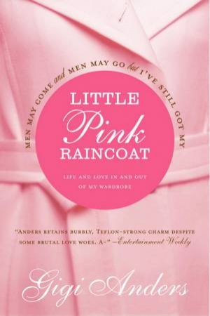 Little Pink Raincoat: Life And Love In And Out Of My Wardrobe by Gigi Anders