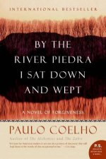 By The River Piedra I Sat Down and Wept A Novel of Forgiveness
