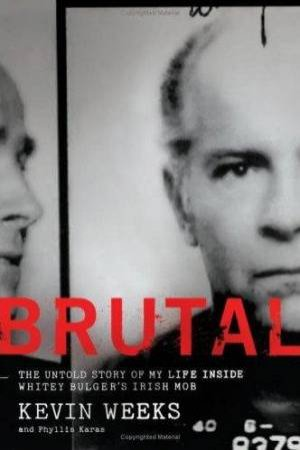 Brutal: The Untold Story Of My Life Inside Whitey Bulger's Irish Mob by Kevin Weeks & Phyllis Karas