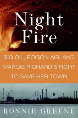 Night Fire: Big Oil, Poison Air, And Margie Richard's Fight To Save Her by Ronnie Greene