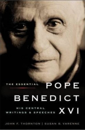 The Essential Pope Benedict XVI: His Central Writings And Speeches by John F Thornton & Susan B Varenne