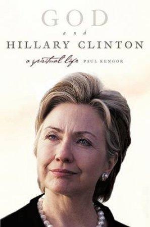 God and Hillary Clinton: A Spiritual Life by Paul Kengor
