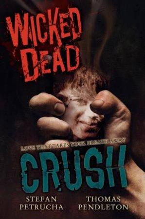 Wicked Dead: Crush by Thomas Pendleton & Stefan Petrucha