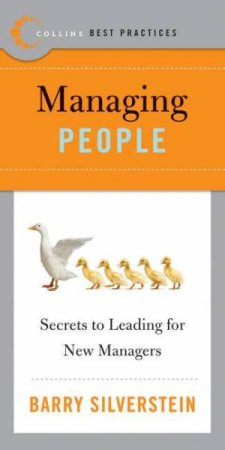 Best Practices: Managing People: Secrets to Leading for New Managers by Barry Silverstein