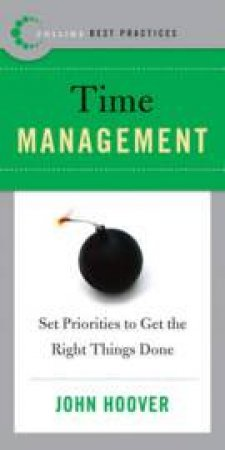 Best Practices: Time Management: Set Priorities And Get The Right Things by John Hoover