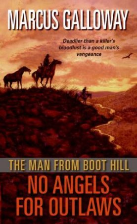The Man From Boot Hill: No Angels for Outlaws by Marcus Galloway