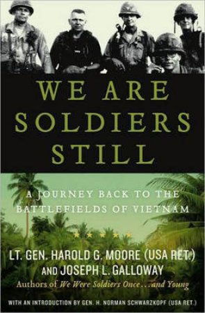 We Are Soldiers Still: A Journey Back to the Battlefields of Vietnam by Joseph L Galloway and Harold G Moore
