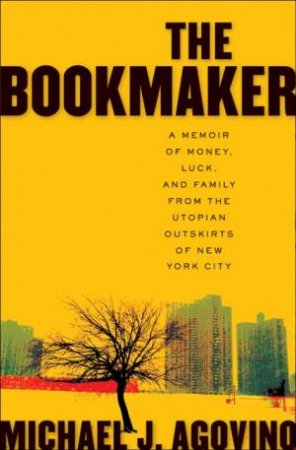 Bookmaker: A Memoir of Money, Luck, and Family from the Utopian by Michael J Agovino