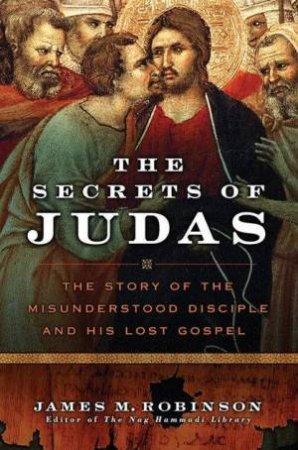 The Secrets Of Judas by James N Robinson