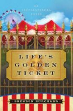 Life's Golden Ticket: An Inspirational Novel by Brendon Burchard