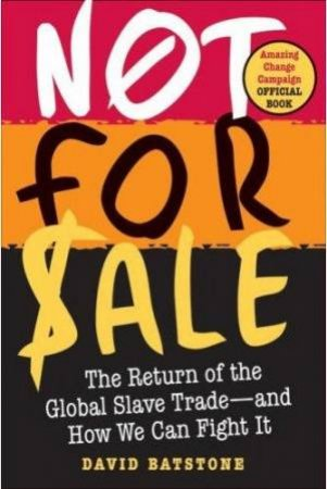 Not For Sale: The Return To The Global Slave Trade - And How Can We Fight It by David Batstone