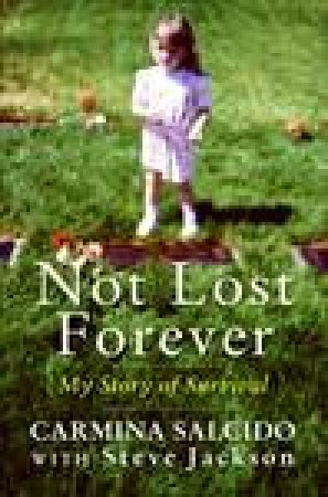 Not Lost Forever: My Story of Survival by Carmina Salcido & Steve Jackson