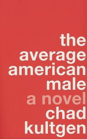 The Average American Male: A Novel by Chad Kultgen