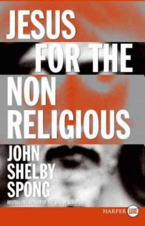 Jesus For The Non-Religious - Large Print by John Shelby Spong