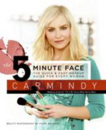 The 5-Minute Face: The Quick And Easy Make-Up Guide For Every Woman by Carmindy