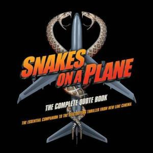 Snakes on a Plane: The Complete Quote Book by John Heffernan
