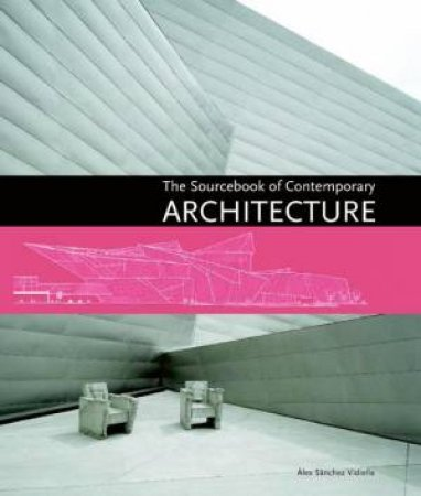 The Sourcebook Of Contemporary Architecture by Àlex Sánchez Vidiella