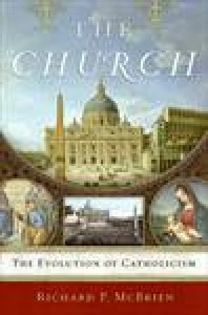 The Church: The Evolution of Catholicism by Richard P McBrien