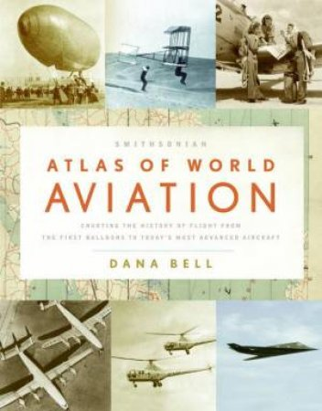 Smithsonian Atlas of World Aviation by Dana Bell