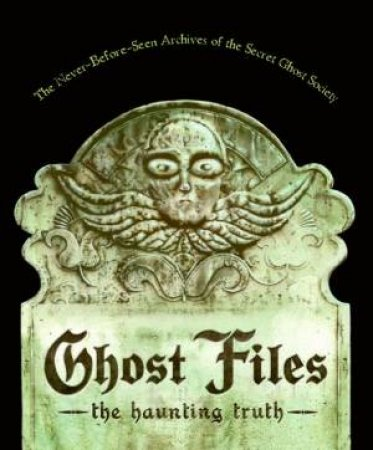 Ghost Files: The Haunting Truth by The Ghost Society