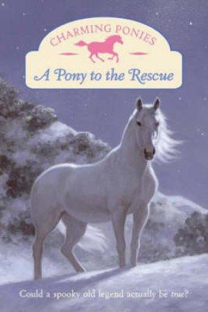 Charming Ponies: Pony to the Rescue by Lois K Szymanski