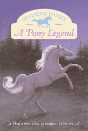 Charming Ponies: A Pony Legend by Lois Szymanski