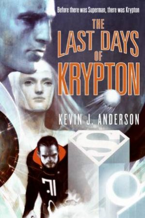 The Last Days Of Krypton by Kevin J Anderson