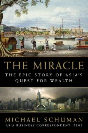 Miracle: The Epic Story of Asia's Quest for Wealth by Michael Schuman