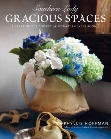 Southern Lady: Gracious Spaces. Creating the Perfect Sanctuary in Every Room by Phyllis Hoffman