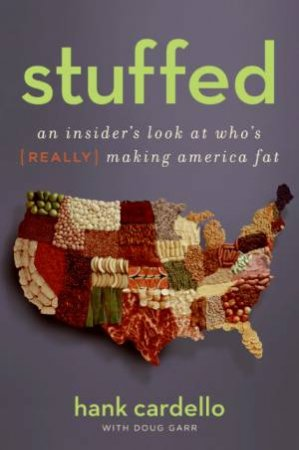 Stuffed: An Insider's Look At Who's (Really) Making America Fat by Hank Cardello & Doug Garr