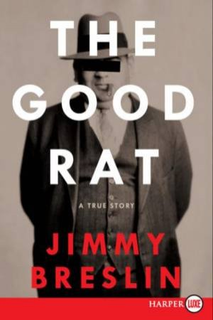 The Good Rat: A True Story - Large Print by Jimmy Breslin