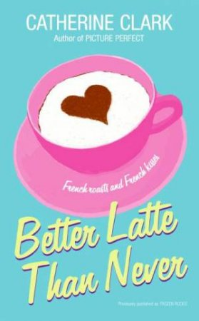 Better Latte Than Never by Catherine Clark