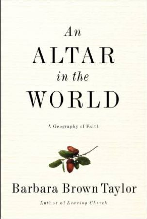 An Altar in the World: A Geography of Faith by Barbara Brown Taylor