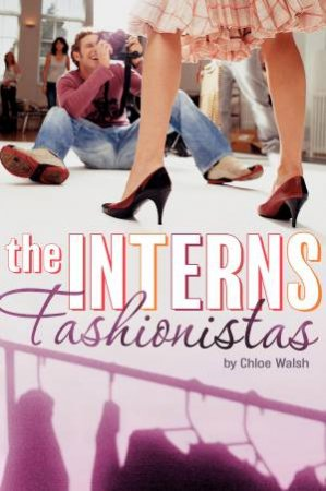 Interns: Fashionistas by Chloe Walsh
