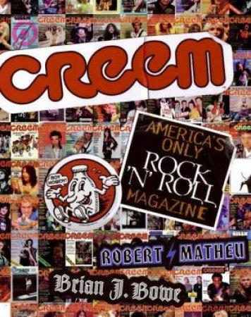 Creem: America's Only Rock 'N' Roll Magazine by Brian J Bowe & Robert Matheu