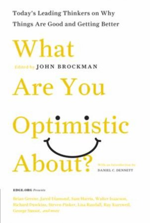 What Are You Optimistic About? by John Brockman