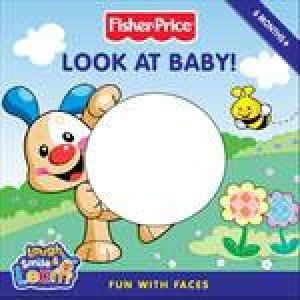 Fisher-Price: Look at Baby! by Emily Sollinger