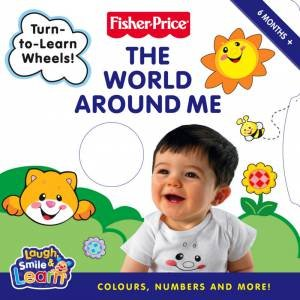 Fisher-Price: The World Around Me: Colors, Numbers, And More! by .