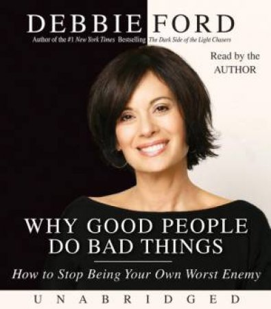 Why Good People Do Bad Things Unabridged 7/480 by Debbie Ford