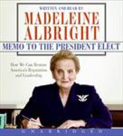 Memo to the President Elect Unabridged 8/600 by Madeleine Albright