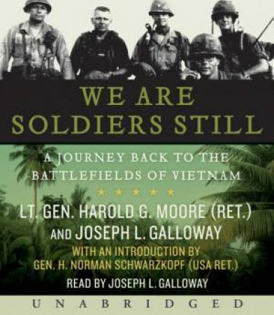 We Are Soldiers Still Unabridged 6/400 by Joseph L Galloway & Harold G Moore