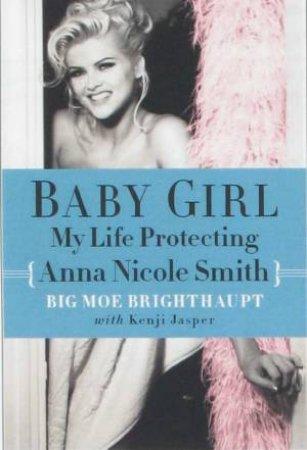 Baby Girl: My Life Protecting Anna Nicole Smith by Moe Brighthaupt & Kenji Jasper