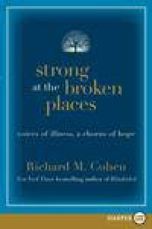 Strong at the Broken Places (Large Print): Voices of Illness, a Chorus of Hope by Richard M Cohen