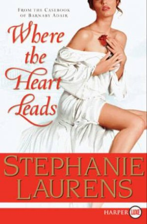 Where The Heart Leads - Large Print by Stephanie Laurens