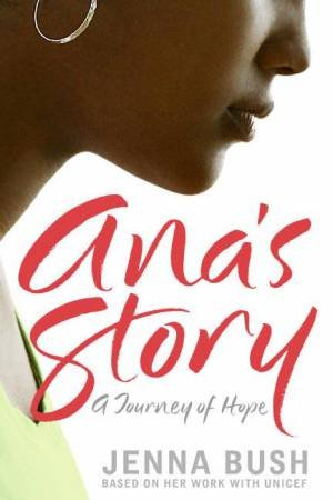 Ana's Story: A Journey Of Hope by Jenna Bush