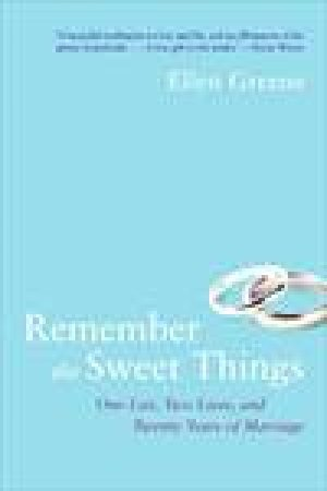 Remember the Sweet Things: One List, Two Lives, and Twenty Years of Marriage by Ellen Greene
