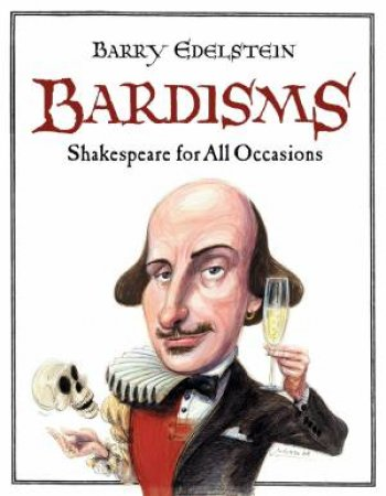 Bardisms: Shakespeare for All Occasions by Barry Edelstein