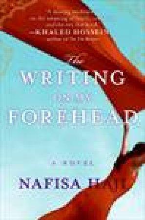 Writing on my Forehead: A Novel by Nafisa Haji