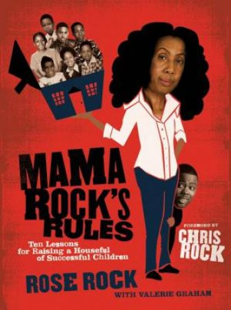 Mama Rock's Rules: Ten Lessons For Raising A Houseful Of Successful Children by Valerie Graham & Rose Rock